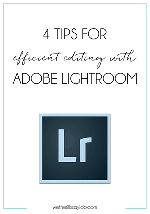 4 Tips For Efficient Editing with Adobe Lightroom