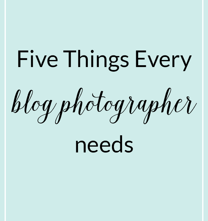 5 Things Every Blog Photographer Needs