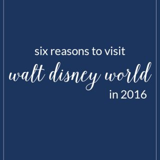 Six Reasons to Visit WDW in 2016
