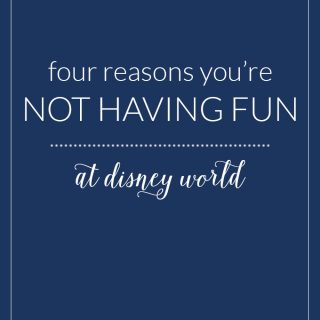 Four Reasons You're Not Having Fun at Disney