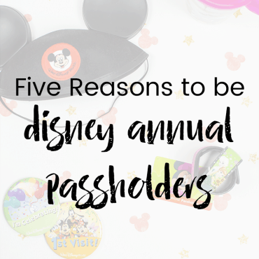 Five Reasons To Be Disney Annual Passholders