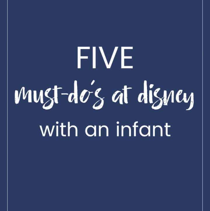 Five Must-Do's At Disney With an Infant