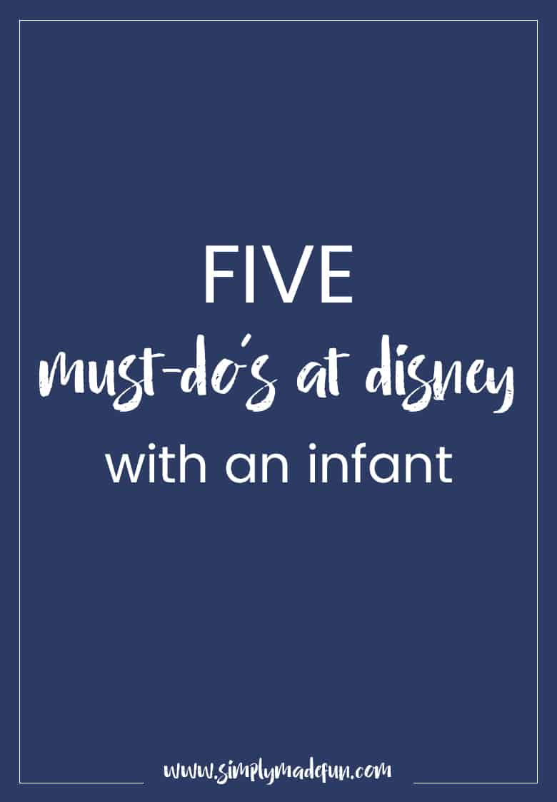 Are you not sure what to do at Disney with a baby? These are five fun and simple must-do's you MUST DO at Disney with an infant!